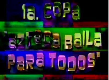 1ra. Copa Azteca Baila Para Todos