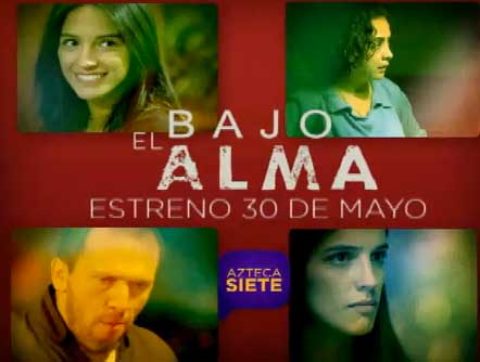 Bajo el Alma inicia 30 de mayo por Azteca 7