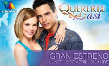 Hoy gran estreno de Quererte Así de TV Azteca