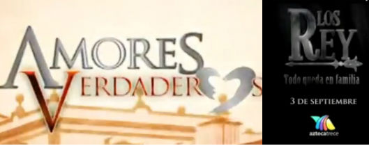 Hoy gran estreno de telenovelas estelares Amores Verdaderos y Los Rey