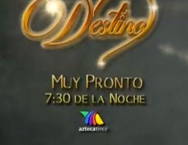 Promos de la telenovela Destino de Tv Azteca
