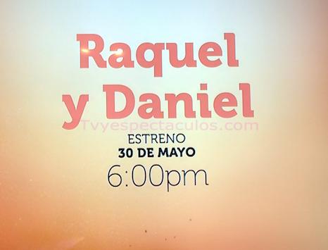 Estreno de Raquel y Daniel 30 de mayo por Tv Azteca