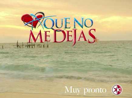 Promo de A que no me dejas de Televisa