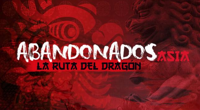 Abandonados Asia La ruta del Dragon