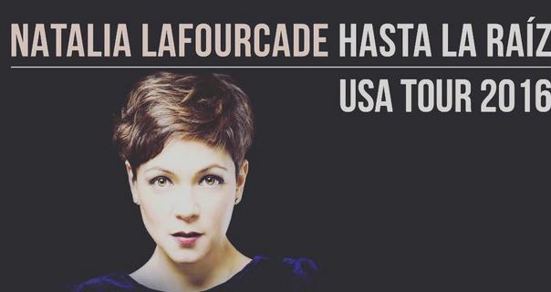 Fechas del Tour 2016 Hasta la Raíz de Natalia Lafourcade