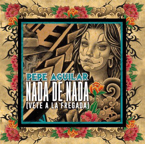 Nada de nada Nuevo tema de Pepe Aguilar